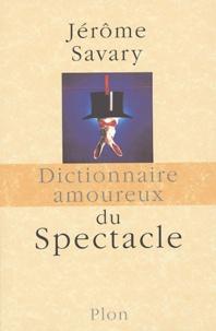 Jérôme Savary - Dictionnaire amoureux du Spectacle.