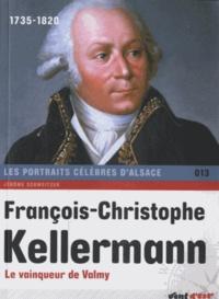 Jérôme Schweitzer - François-Christophe Kellermann - Le vainqueur de Valmy.