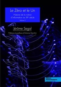 Jérôme Segal et Antoine Danchin - Le zéro et le un - Histoire de la notion d'information au XXe siècle, Vol. 1.