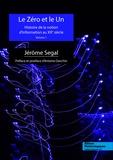 Jérôme Segal - Le zéro et le un - Histoire de la notion d'information au XXe siècle Volume 1.