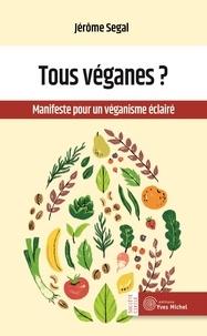 Jérôme Segal - Tous véganes ? - Manifeste pour un véganisme éclairé.