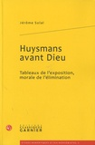 Jérôme Solal - Huysmans avant Dieu - Tableaux de l'exposition, morale de l'élimination.