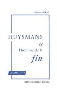Jérôme Solal - Huysmans et l'homme de la fin.