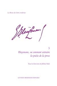 Jérôme Solal - Huysmans, ou comment extraire la poésie de la prose.