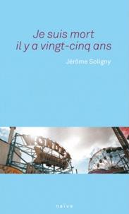 Jérôme Soligny - Je suis mort il y a vingt-cinq ans.