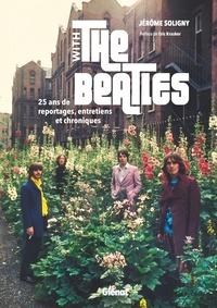 Jérôme Soligny - With the Beatles - 25 ans de reportages, entretiens et chroniques.