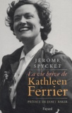 Jérôme Spycket - La vie brève de Kathleen Ferrier.