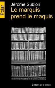 Jérôme Sublon - Le marquis prend le maquis.