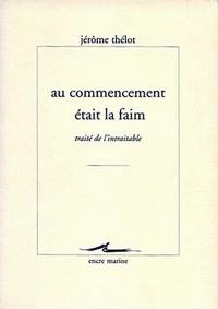 Jérôme Thélot - Au commencement était la faim - Traité de l'intraitable.