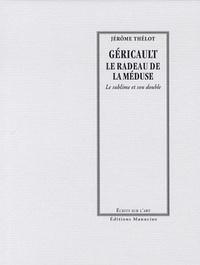 Jérôme Thélot - Géricault, le radeau de la méduse - Le sublime et son double.