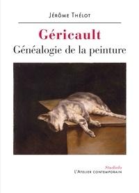 Jérôme Thélot - Géricault - Généalogie de la peinture.
