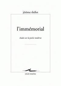 Jérôme Thélot - L'Immémorial - Etudes sur la poésie moderne.
