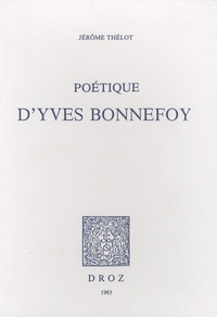 Jérôme Thélot - Poétique d'Yves Bonnefoy.