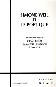 Jérôme Thélot et Jean-Michel Le Lannou - Simone Weil et le poétique.