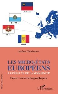 Jérôme Tourbeaux - Les micro-Etats européens à l'épreuve de la modernité - Enjeux socio-démographiques.