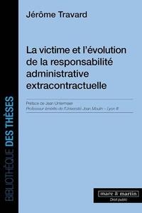 Jérome Travard - La victime et l'évolution de la responsabilité administrative extracontractuelle.