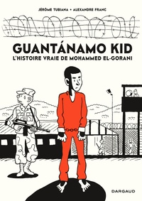 Jérôme Tubiana et Alexandre Franc - Guantanamo kid - L'histoire vraie de Mohammed El-Gorani.