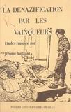 Jérôme Vaillant - La dénazification par les vainqueurs - La politique culturelle des occupants en Allemagne 1945-1949.
