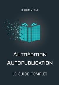 Jérôme Verne - Autoédition, autopublication : Le guide complet.