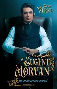 Jérôme Verne - Les enquêtes d'Eugène Morvan - Un anniversaire mortel.