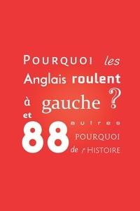 Jérôme Verne - Pourquoi les Anglais roulent à gauche ?: et 88 autres pourquoi de l'Histoire.