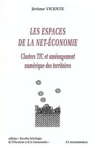 Jérôme Vicente - Les Espaces de la net-économie - Clusters TIC et aménagement numérique des territoires.