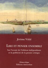 Jérôme Vidal - Lire et penser ensemble - Sur l'avenir de l'édition indépendante et la publicité de la pensée critique.