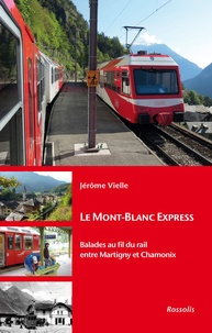Jérôme Vielle - Le Mont-Blanc express - Balades au fil du rail entre Martigny et Chamonix.
