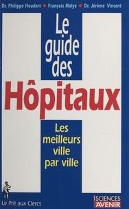 Jérôme Vincent et François Malye - Le guide des hôpitaux.