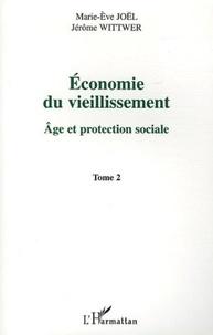 Jérôme Wittwer et Marie-Eve Joël - Economie du vieillissement - Tome 2, Age et protection sociale.