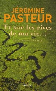 Jéromine Pasteur - Et sur les rives de ma vie....
