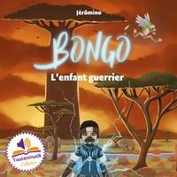 Jérômino et Jean-Brice Meunier - Bongo - L'enfant guerrier.
