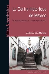Le centre historique de Mexico- De la patrimonialisation du site à la gentrification - Jeronimo Diaz Marielle |