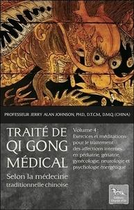 Traité de Qi Gong médical selon la médecine chinoise traditionnelle - Volume 4, Exercices et méditations pour le traitement des affections internes en pédiatrie, gériatrie, gynécologie, neurologie et psychologie énergétique.pdf