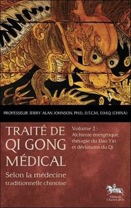 Traité de Qi Gong médical selon la médecine traditionnelle chinoise - Volume 2, Alchimie énergétique, thérapie du Dao Yin et déviations du Qi.pdf