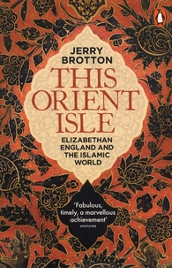 Jerry Brotton - This Orient Isle - Elizabethan England and the Islamic World.
