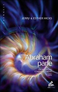 Jerry Hicks et Esther Hicks - Abraham parle, un nouveau commencement - Tome 1.