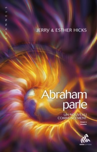 Jerry Hicks et Esther Hicks - Abraham parle, un nouveau commencement - Tome 2.