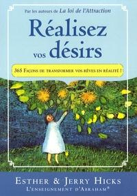 Jerry Hicks et Esther Hicks - Réalisez vos désirs - 365 Façons de transformer vos rêves en réalité.