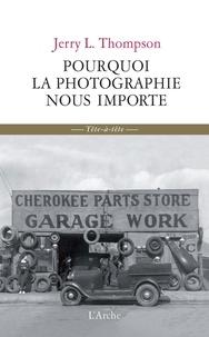 Jerry L Thompson - Pourquoi la photographie nous importe.