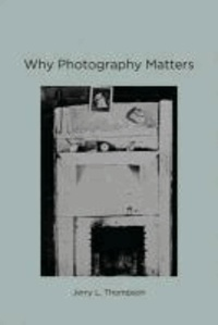 Jerry L Thompson - Why Photography Matters.