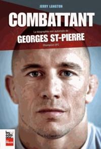 Le combattant - La biographie non autorisée de Georges St-Pierre, champion UFC.pdf