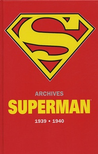 Jerry Siegel et Joe Shuster - Archives Superman 1939-1940.