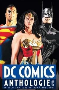 Jerry Siegel et Joe Shuster - Dc comics anthologie - 16 récits majeurs de 1939 à nos jours.