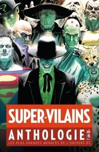 Jerry Siegel et Joe Shuster - Super-vilains anthologie - Les plus grandes menaces de l'univers DC.