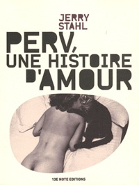 Jerry Stahl - Perv, une histoire d'amour.