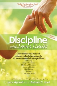 Jerry Wyckoff et Barbara C. Unell - Discipline With Love & Limits.