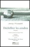 Jerzy Ficowski - Déchiffrer les cendres - Poèmes. Suivi de Photographies des lieux.