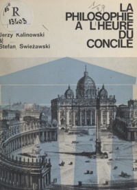Jerzy Kalinowski et Stefan Swiezawski - La philosophie à l'heure du Concile.