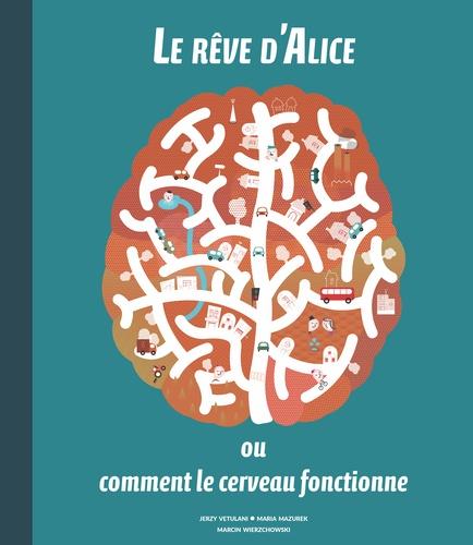 Le rêve d'Alice ou comment le cerveau fonctionne